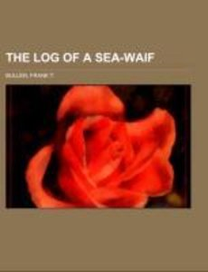 The Log of a Sea-Waif; being recollections of the first four yea