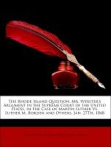 The Rhode Island Question: Mr. Webster's Argument in the Supreme