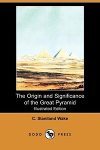 The Origin and Significance of the Great Pyramid (Illustrated Ed