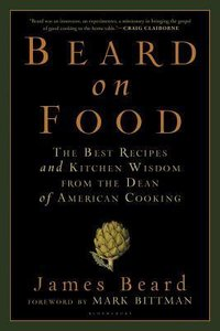 Beard on Food: The Best Recipes and Kitchen Wisdom from the Dean