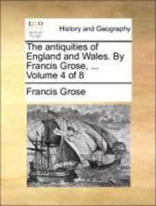 The antiquities of England and Wales. By Francis Grose, ... Vol
