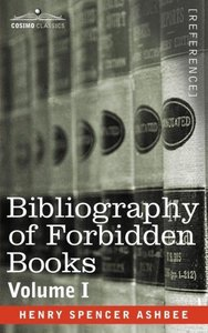 BIBLIOGRAPHY OF FORBIDDEN BOOKS - Volume I