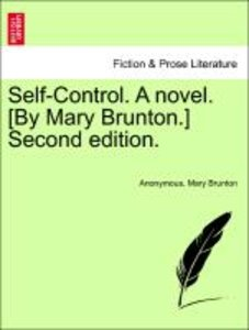 Self-Control. A novel. [By Mary Brunton.] Second edition. Vol. I