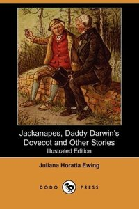 Jackanapes, Daddy Darwin's Dovecot and Other Stories (Illustrate