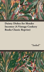 Dainty Dishes for Slender Incomes (a Vintage Cookery Books Class