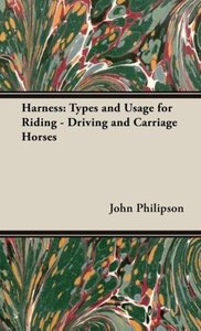 Harness: Types and Usage for Riding - Driving and Carriage Horse