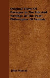 Original Views Of Passages In The Life And Writings Of The Poet-