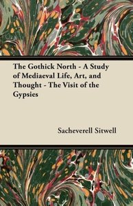 The Gothick North - A Study of Mediaeval Life, Art, and Thought