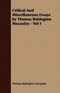 Critical and Miscellaneous Essays by Thomas Babington Macaulay -