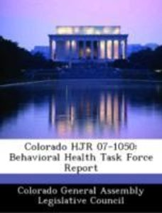 Colorado HJR 07-1050: Behavioral Health Task Force Report