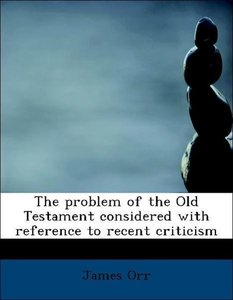 The problem of the Old Testament considered with reference to re