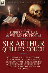 The Collected Supernatural and Weird Fiction of Sir Arthur Quill