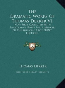 The Dramatic Works Of Thomas Dekker V1