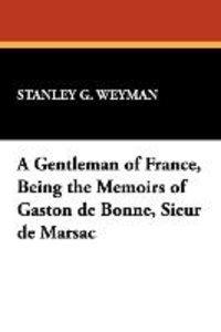A Gentleman of France, Being the Memoirs of Gaston de Bonne, Sie