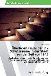 Überlebensraum Berlin - Schutzräume in der Stadt aus der Zeit vo