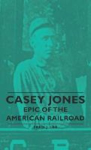 Casey Jones - Epic of the American Railroad