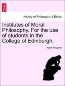 Institutes of Moral Philosophy. For the use of students in the C
