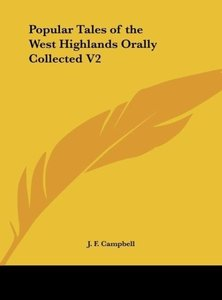 Popular Tales of the West Highlands Orally Collected V2