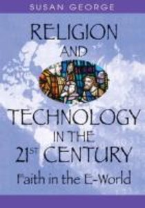 Religion and Technology in the 21st Century: Faith in the E-Worl
