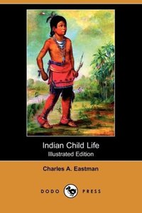 Indian Child Life (Illustrated Edition) (Dodo Press)