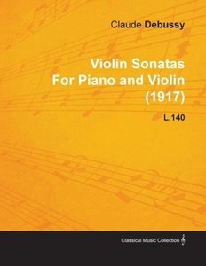 Violin Sonatas by Claude Debussy for Piano and Violin (1917) L.1