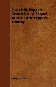 Five Little Peppers Grown Up - A Sequel to Five Little Peppers M