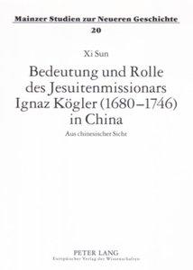 Bedeutung und Rolle des Jesuitenmissionars Ignaz Kögler (1680-17