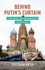 Behind Putin\'s Curtain: Friendships and Misadventures Inside Ru