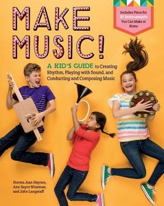Make Music!: A Kid\'s Guide to Creating Rhythm, Playing with Sou
