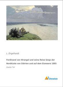 Ferdinand von Wrangel und seine Reise längs der Nordküste von Si