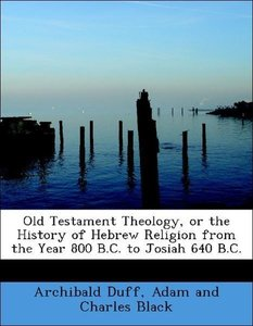 Old Testament Theology, or the History of Hebrew Religion from t