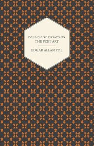 The Works Of Edgar Allan Poe; Poems; Essays On The Poet Art