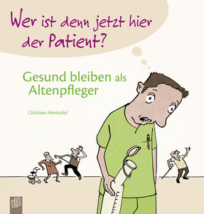 Wer ist denn jetzt hier der Patient? Gesund bleiben als Altenpfl
