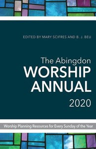 The Abingdon Worship Annual 2020: Worship Planning Resources for