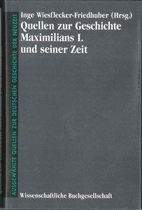Quellen zur Geschichte Maximilians I. und seiner Zeit