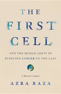 The First Cell: And the Human Costs of Pursuing Cancer to the La