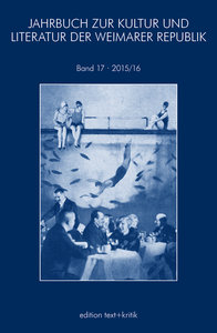 JAHRBUCH ZUR KULTUR UND LITERATUR DER WEIMARER REPUBLIK 17 2015/