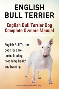 English Bull Terrier. English Bull Terrier Dog Complete Owners M