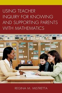 Using Teacher Inquiry for Knowing and Supporting Parents with Ma