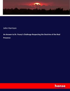 An Answer to Dr. Pusey\'s Challenge Respecting the Doctrine of t