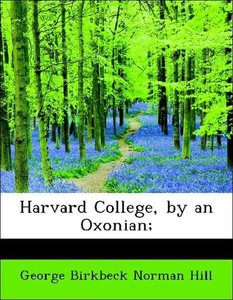 Harvard College, by an Oxonian;