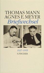 Thomas Mann / Agnes E. Meyer. Briefwechsel 1937 - 1955