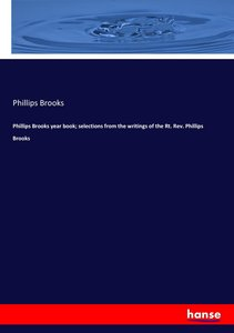 Phillips Brooks year book; selections from the writings of the R