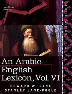 An Arabic-English Lexicon (in eight volumes), Vol. VI
