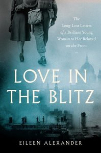 Love in the Blitz: The War Letters of Eileen Alexander to Gersho