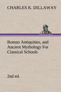 Roman Antiquities, and Ancient Mythology For Classical Schools (