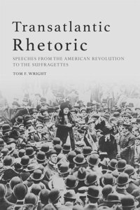 Transatlantic Rhetoric: An Anthology of Speeches, 1770-1914