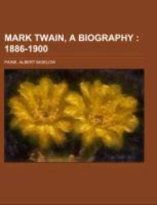 Mark Twain, a Biography Volume II