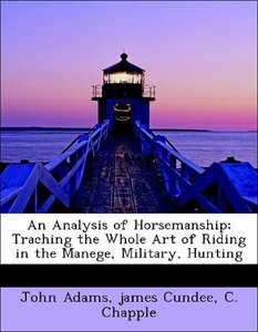 An Analysis of Horsemanship; Traching the Whole Art of Riding in