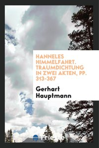 Hanneles Himmelfahrt. Traumdichtung in Zwei Akten, pp. 313-367
